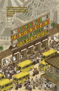 Looking for Transwonderland by Noo Saro-Wiwa (Granta Books, 2012)