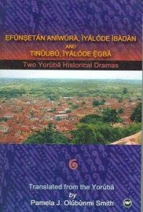 Pamela J. Olubunmi Smith's translation of Isola's Efunsetan Aniwura and Olu Omo