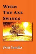 When The Axe Swings, by Fred Soneka